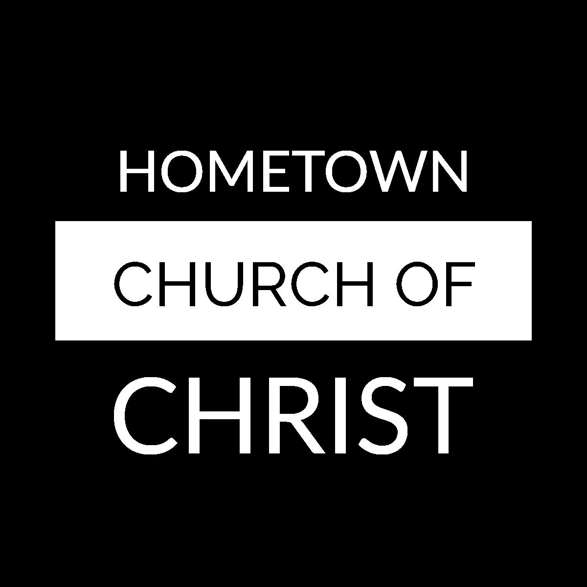 Hometown church of Christ